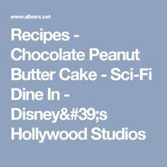 Recipes - Chocolate Peanut Butter Cake - Sci-Fi Dine In - Disney's Hollywood Studios