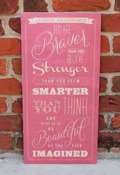 Signs With Quotes :: You are Braver than You Believe Wooden Sign. :: Smarter than you think :: Twice as beautiful as you ever imagined :: And don't ever forget it!! www.WordsOnWood.com