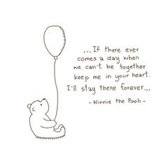 """If there ever comes a day when we can't be together, keep me in your heart, I'll stay there forever."" - Winnie the Pooh #lovequotes"
