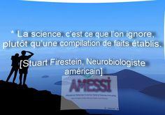 La Science c'est ce que l'on ignore plutôt qu'une compilation de faits accomplis (Stuart Firestein)