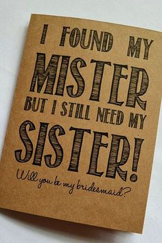 A great way to ask your sister to be your bridesmaid!