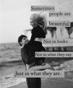 sometimes, people are beautiful not in books, not in what they says, just in what they are. #love #quotes