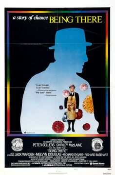 Being There (1979) - Chance, a simple gardener, has never left the estate until his employer dies. His simple TV-informed utterances are mistaken for profundity