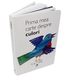 """Prima mea carte despre culori -Eric Carle; varsta: 0-6 ani; """"Prima mea carte despre forme"""" este o carte cu activități, concepută astfel încât copiii mici să poată învăţa unele dintre formele obişnuite printr-un joc simplu și amuzant. Cărţile sunt cartonate integral, au colțurile rotunjite și un design ingenios – paginile sunt tăiate pe jumătate, iar copiii trebuie să găsească forma din partea de sus a fiecărei pagini, căutând printre ilustraţiile din partea de jos."""