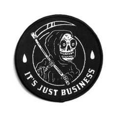"Don't get mad because your boss is kicking you out the door, he's doing his job. Don't be scare when the reaper come for you, he's doing his job. It's just business.3"" woven patch"