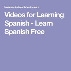 Videos for Learning Spanish - Learn Spanish Free