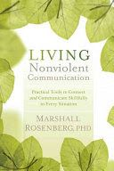 Living nonviolent communication : practical tools to connect and communicate skillfully in every situation. Rosenberg, Marshall B