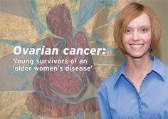 "Ovarian cancer: Young survivors of an ""older women's disease"""