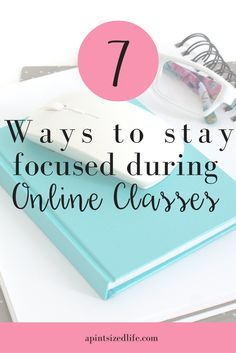 7 Ways to Stay Focused During Online Classes — A Pint-Sized life