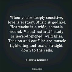 """When you're deeply sensitive, love is ecstasy"" -Victoria Erickson The Words, Victoria Erickson, Cs Lewis Quotes, Highly Sensitive Person, Infj Personality, Emotion, Statements, Deep Thoughts, Favorite Quotes"