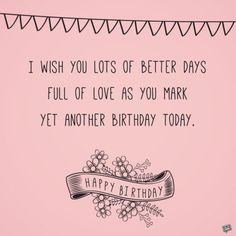 I wish you lots of better days full of love as you mark yet another birthday today. Father Birthday Quotes, Happy Birthday Prayer, Thank You Messages For Birthday, Happy Birthday Love Quotes, Happy Birthday Status, Birthday Wishes Flowers, Birthday Wishes For Daughter, Best Birthday Wishes, Birthday Greetings