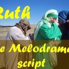 Free Script: Ruth - The Radio Melodrama - done as a radio reader's theater so it needs little rehearsal.