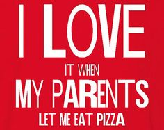 Funny I Love It When My Parents Let Me Eat Pizza T-shirt! This hilarious tshirt comes in newborn, toddler, & youth. Many colors and sizes