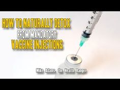 How to naturally detox from mandatory vaccine injections forced upon you by the medical police state - NaturalNews.com
