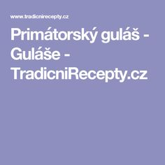 Primátorský guláš - Guláše - TradicniRecepty.cz
