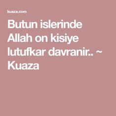 Butun islerinde Allah on kisiye lutufkar davranir.. ~ Kuaza