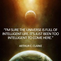 """Im sure the universe is full of Intelligent life..."" - Arthur C. Clarke #QuotesPorn #quote #quotes #leadership #inspiration #life #love #motivation #quoteoftheday #success #wisdom #image"