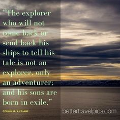The explorer who will not come back or send back his ships to tell his tale is not an explorer only an adventurer; and his sons are born in exile. Tag a friend who has #wanderlust. Want to take Better Travel Pics? Register NOW at http://ift.tt/1pe1GGR or click on the link in our bio for our FREE eBook on how to take better travel pics on your next holiday. Get your free eBook and cheat sheets today. Photo by @johnlechnerart #travelpics #travel
