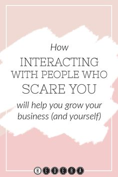 How interacting with people who scare you will help you to grow your business (and yourself) — Hedera House