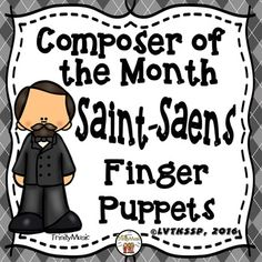 Bring the music of Camille Saint-Saens (Composer of the Month) to life for your students with these cute finger puppets as they learn about the composer and his music. These are perfect to use as part of a workstation. have your students make a finger puppet and then use it to conduct the beat or to learn about 2/4, 3/4 or 4/4 time signatures (conducting charts signs included).