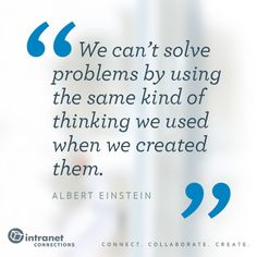 We can't solve problems with the same thinking that created them. - #intranettips #officeinspo #qotd #intranet #alberteinstein www.intranetconnections.com