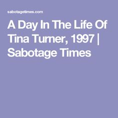 A Day In The Life Of Tina Turner, 1997   Sabotage Times
