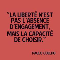 La Liberté N'est Pas L'Absence D'Engagement. Mais La Capacité De Choisir.                                                                                                                                                                                 Plus
