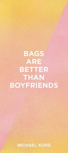 Bags are better than boyfriends. #TreatYourself