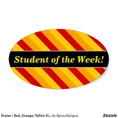 Shop Praise + Red, Orange, Yellow Stripes Pattern Oval Sticker created by AponxDesigns. Yellow Stripes, Orange Yellow, Student Of The Week, Sticker Design, Encouragement, Teacher, Inspirational, Messages, Stickers