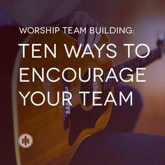Worship Team Building // Ten Ways to Encourage Your Team