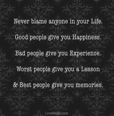 I don't blame anyone for anything that I have gone through.  I take responsibility 100% for any obstacles that I have either created myself, or have had throw at me.  I'm glad that I am adult enough to take ownership of my wrong doings.