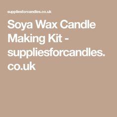 Soya Wax Candle Making Kit - suppliesforcandles.co.uk
