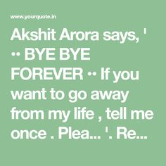Akshit Arora says, ' •• BYE BYE FOREVER •• If you want to go away from my life , tell me once .  Plea... '. Read the best original quotes, shayari, poetry & thoughts by Akshit Arora on India's fastest growing writing app | YourQuote. Sorry Shayari In Hindi, Original Quotes, Forever Yours, Going Away, Fast Growing, Bye Bye, Tell Me, Poetry, App