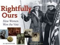 Cover image for Rightfully ours : how women won the vote : 21 activities