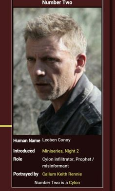 Cylon Number Two - Leoban Conoy played by Callum Keith Rennie Callum Keith Rennie, Ron Moore, Ana Steele, Best Sci Fi, Battlestar Galactica, Number Two, Best Series, Christian Grey, Big Bang Theory
