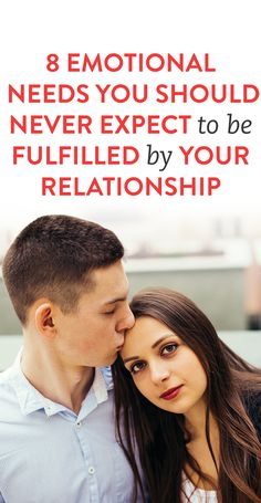 8 Emotional Needs You Should Never Expect To Be Fulfilled By Your Relationship