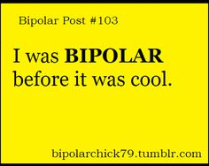 .I had never even heard the word Bipolar before...