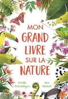 Mon grand livre sur la nature de Camilla de La Bedoyere, Jane Newland - Editions Flammarion Jeunesse