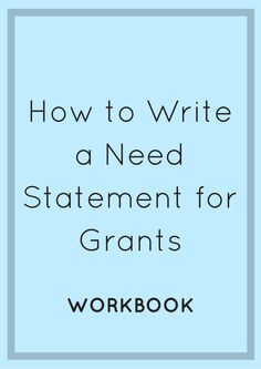 Learn how to write a strong need statement, how to assess the need, practice writing a need statement, and don& forget the workbook! Grant Proposal Writing, Grant Writing, Writing Tips, Writing Courses, Academic Writing, Fiction Writing, Writing Resources, Business Grants, Business Writing