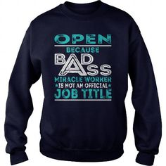 I Love Open Because BADASS Miracle Worker Job Title TShirt Shirts & Tees