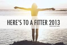 Here's to a Fitter 2013