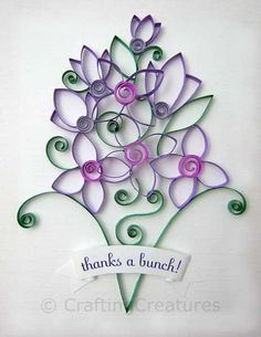 Quilled Thank You card- should do this one...there's another thank you bouquet card too.