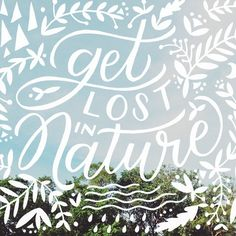 get lost in nature | #lettering via Worthwhile Paper