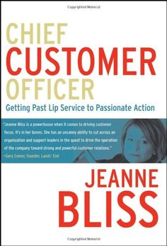 Chief Customer Officer : Getting Past Lip Service to Passionate Action by Jeanne Bliss