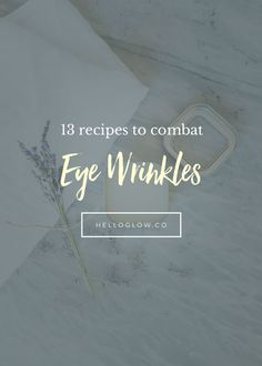 13 Recipes to Combat Eye Wrinkles