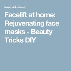Facelift at home: Rejuvenating face masks - Beauty Tricks DIY