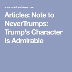Articles: Note to NeverTrumps: Trump's Character Is Admirable