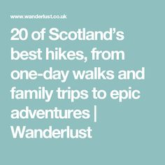 20 of Scotland's best hikes, from one-day walks and family trips to epic adventures | Wanderlust