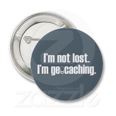 I'm not lost. I'm geocaching.  #geocaching  I don't geocach but my two best friends do. This reminds me of them!