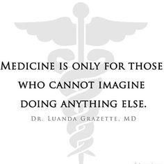 """Me encantó la frase. """"Medicina es solo para esas personas que no se imaginan haciendo otra cosa."""" - Dra. Luanda Grazette (Cardióloga)"""